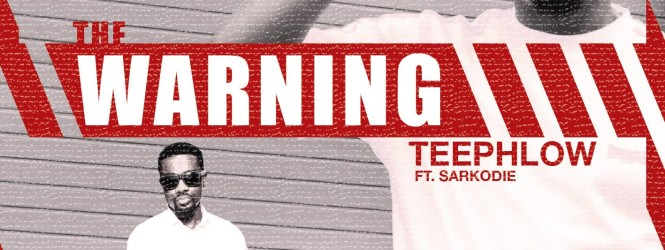 Teephlow – The Warning (Feat. Sarkodie)