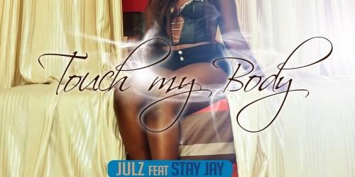 Julz – Touch My Body ft Stay Jay